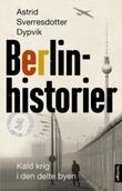 """Berlinhistorier kald krig i den delte byen"" av Astrid Sverresdotter Dypvik"