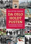 """""""Da Oslo holdt pusten 25 dramatiske hendelser i hovedstadens historie"""" av Nils Petter Thuesen"""