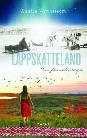 """""""Lappskatteland - en familiesaga"""" av Annica Wennström"""