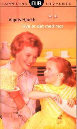 """""""Hva er det med mor - roman"""" av Vigdis Hjorth"""