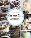 """""""Det søte liv- - kaker for enhver smak"""" av Kristine Ilstad"""