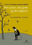 """""""Det sanne, det gode, det skjønne - en innføring i filosofi"""" av Lars Fr.H. Svendsen"""