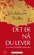 """""""Det er nå du lever en veiviser til åndelig opplysning"""" av Eckhart Tolle"""