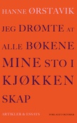 """""""Jeg drømte at alle bøkene mine sto i kjøkkenskap - artikler og essays"""" av Hanne Ørstavik"""