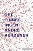 """""""Det finnes ingen andre verdener"""" av Stig Beite Løken"""