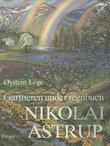 """""""Gartneren under regnbuen - hjemstavnskunstneren Nikolai Astrup"""" av Øystein Loge"""