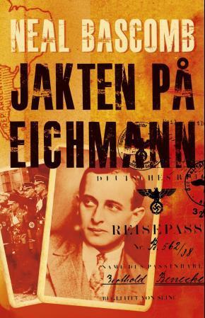 """""""Jakten på Eichmann - hvordan en gruppe overlevende og noen unge nazijegere oppsporet og fanget verdens mest beryktede nazist"""" av Neal Bascomb"""
