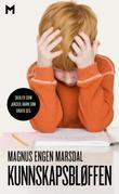 """""""Kunnskapsbløffen - skoler som jukser, barn som gruer seg"""" av Magnus E. Marsdal"""