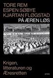 """""""På æren løs - krigen, litteraturen og æresretten"""" av Tore Rem"""