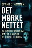 """""""Det mørke nettet - om høyreekstremisme, kontrajihadisme og terror i Europa"""" av Øyvind Strømmen"""
