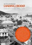 """""""Landing i Bodø - litterære bilder 1816-2016"""" av Jan Oscar Bodøgaard"""