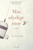 """Min ulydige mor en roman"" av Therese Lund Stathatos"