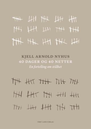 """""""40 dager og 40 netter - en fortelling om stillhet"""" av Kjell Arnold Nyhus"""