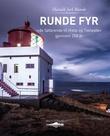 """""""Runde fyr - """"de Søfarende til Hielp og Tieneste"""" gjennom 250 år"""" av Harald Jarl Runde"""