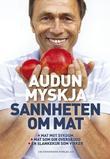 """""""Sannheten om mat - mat mot sykdom, mat som gir overskudd, en slankekur som virker"""" av Audun Myskja"""