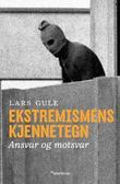 """""""Ekstremismens kjennetegn - ansvar og motsvar"""" av Lars Gule"""