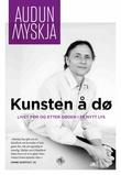 """""""Kunsten å dø - livet før og etter døden i et nytt lys"""" av Audun Myskja"""