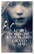 """""""Grand mal"""" av Linda Boström Knausgård"""
