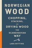 """Norwegian wood - chopping, stacking and drying wood"" av Lars Mytting"