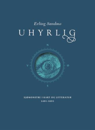 """""""Uhyrlig - sjømonstre i kart og litteratur 1491-1895"""" av Erling Sandmo"""