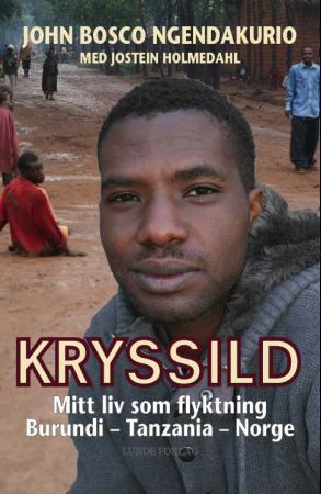 """""""Kryssild - mitt liv som flyktning"""" av John Bosco Ngendakurio"""