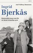 """""""Ingrid Bjerkås - motstandskvinnen som ble vår første kvinnelige prest"""" av Aud V. Tønnessen"""