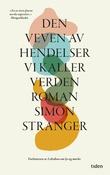"""""""Den veven av hendelser vi kaller verden - roman"""" av Simon Stranger"""