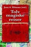 """""""Tolv magiske reiser reisebok for leselystne"""" av Jens A. Riisnæs"""