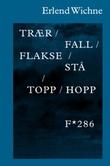 """""""Trær / fall / flakse / stå / topp / hopp"""" av Erlend Wichne"""