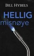 """""""Hellig misnøye - gi næring til ilden som tenner din personlige visjon"""" av Bill Hybels"""