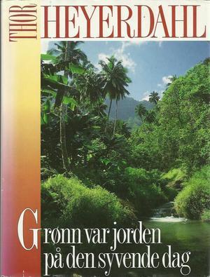"""""""Grønn var jorden på den syvende dag"""" av Thor Heyerdahl"""
