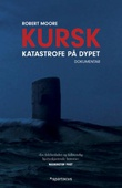 """""""Kursk - katastrofe på dypet"""" av Robert Moore"""