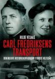 """""""Carl Fredriksens transport - den ukjente historien om krigens største heltedåd"""" av Hilde Vesaas"""