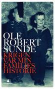 """""""Krigen var min families historie - roman"""" av Ole Robert Sunde"""