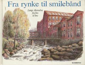 """""""Fra rynke til smilebånd - langs Akerselva fra bro til bro"""" av Randi Bodin"""