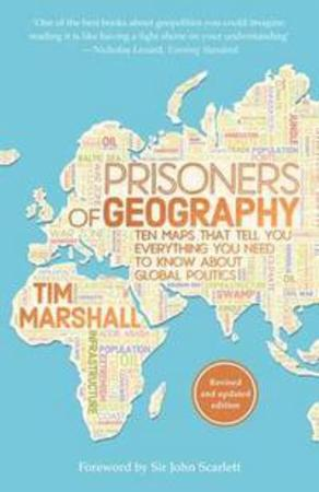 """Prisoners of geography - ten maps that tell you everything you need to know about global politics"" av Tim Marshall"