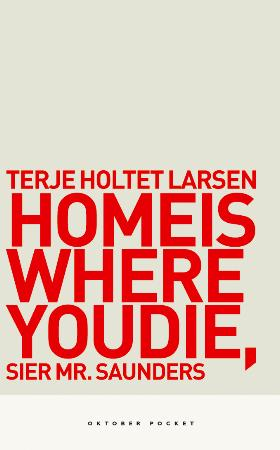 """Home is where you die, sier Mr. Saunders - roman"" av Terje Holtet Larsen"