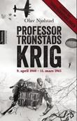 """""""Professor Tronstads krig - 9. april 1940 - 11. mars 1945"""" av Olav Njølstad"""