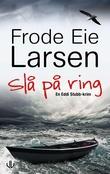 """""""Slå på ring kriminalroman"""" av Frode Eie Larsen"""