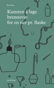 """""""Kunsten å lage brennevin for en tier pr. flaske"""" av Even Vaa"""