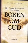 """Boken om Gud - Det gamle testamente som roman"" av Walter Wangerin"