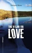 """""""Ting vi gjør for LOVE"""" av Torbjørn Moen"""