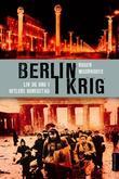 """""""Berlin i krig - liv og død i Hitlers hovedstad, 1939-1945"""" av Roger Moorhouse"""