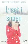 """""""Lyset i snøen - noveller"""" av Heidi Hjorteland"""