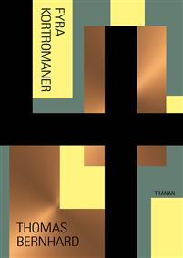 """""""Fyra kortromaner - Amras - Ungenach - Watten - Billigäterna"""" av Thomas Bernhard"""