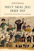 """""""Helt skal jeg ikke dø - Conrad Nicolai Schwach, hans liv og erindringer"""" av Arild Stubhaug"""