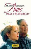 """""""Anne drar fra Bjørkely"""" av L.M. Montgomery"""