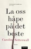 """""""La oss håpe på det beste"""" av Carolina Setterwall"""