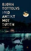 """Med ansikt mot døden - kriminalroman"" av Bjørn Bottolvs"