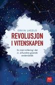 """""""Revolusjon i vitenskapen - en myk innføring i det 21. århundres gryende verdensbilde"""" av Ervin Laszlo"""